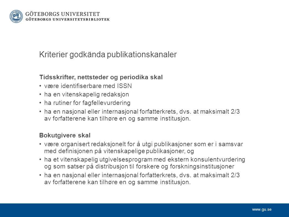 www.gu.se Kriterier godkända publikationskanaler Tidsskrifter, nettsteder og periodika skal være identifiserbare med ISSN ha en vitenskapelig redaksjon ha rutiner for fagfellevurdering ha en nasjonal eller internasjonal forfatterkrets, dvs.