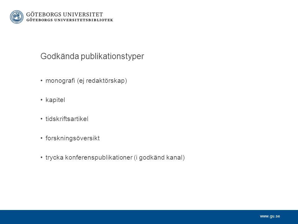 www.gu.se Godkända publikationstyper monografi (ej redaktörskap) kapitel tidskriftsartikel forskningsöversikt trycka konferenspublikationer (i godkänd kanal)