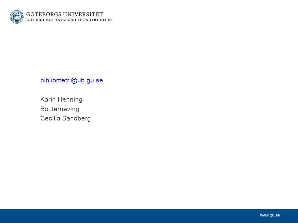 www.gu.se bibliometri@ub.gu.se Karin Henning Bo Jarneving Cecilia Sandberg