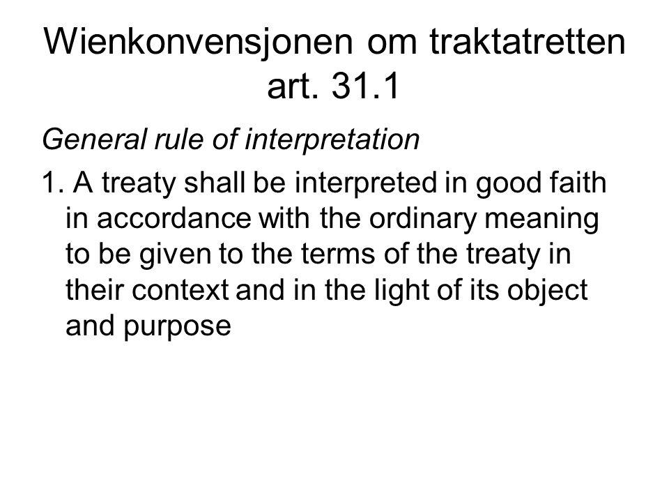 Wienkonvensjonen om traktatretten art. 31.1 General rule of interpretation 1.