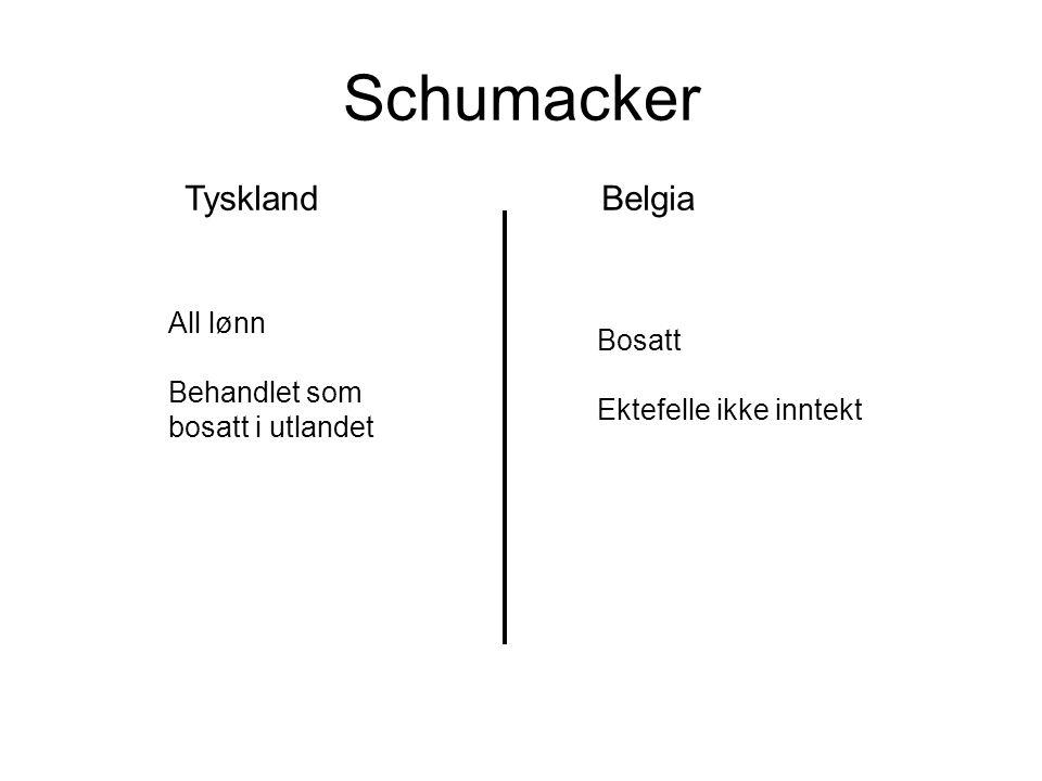 Schumacker TysklandBelgia All lønn Behandlet som bosatt i utlandet Bosatt Ektefelle ikke inntekt