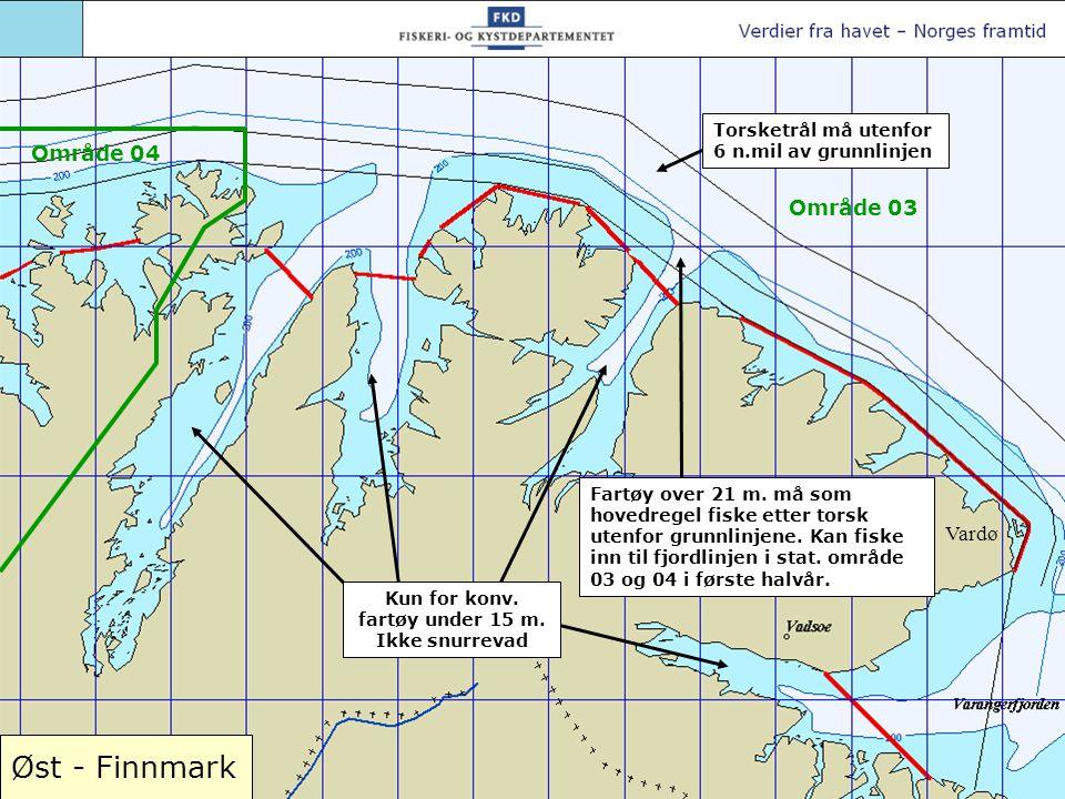 Øst - Finnmark Vardø Torsketrål må utenfor 6 n.mil av grunnlinjen Fartøy over 21 m. må som hovedregel fiske etter torsk utenfor grunnlinjene. Kan fisk