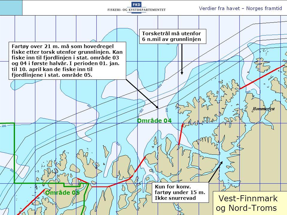 Vest-Finnmark og Nord-Troms Torsketrål må utenfor 6 n.mil av grunnlinjen Kun for konv. fartøy under 15 m. Ikke snurrevad Område 04 Område 05 Fartøy ov