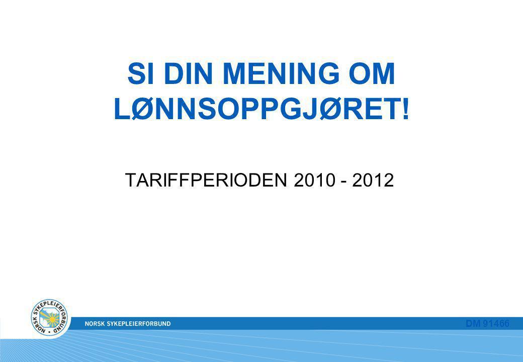 SI DIN MENING OM LØNNSOPPGJØRET! TARIFFPERIODEN 2010 - 2012 DM 91466