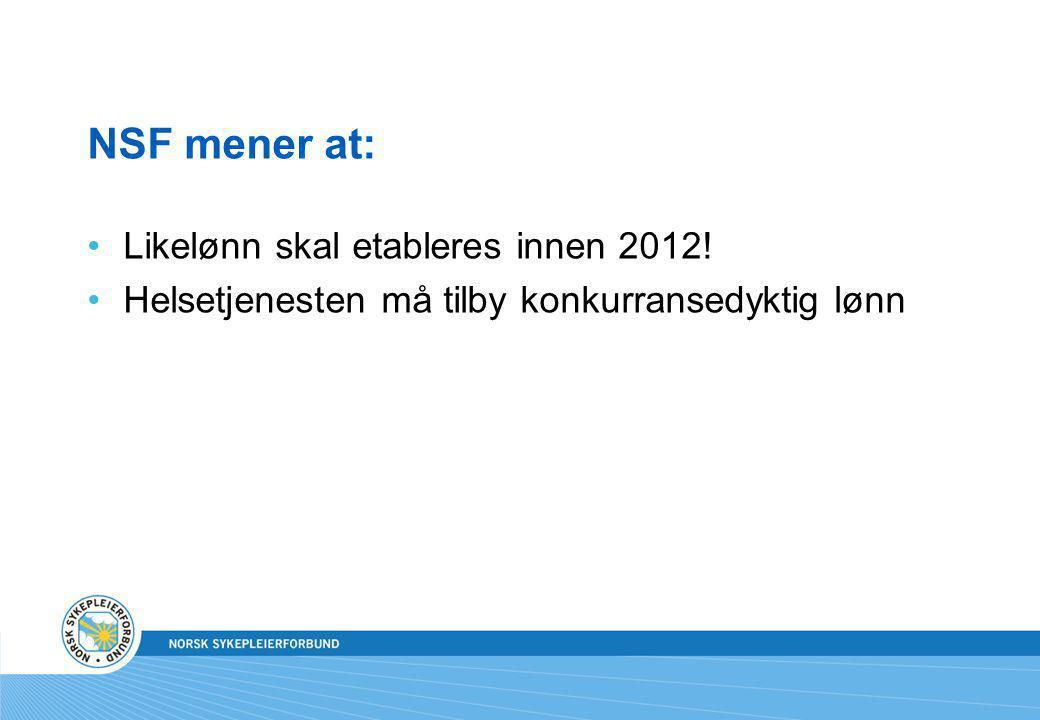 NSF mener at: Likelønn skal etableres innen 2012! Helsetjenesten må tilby konkurransedyktig lønn
