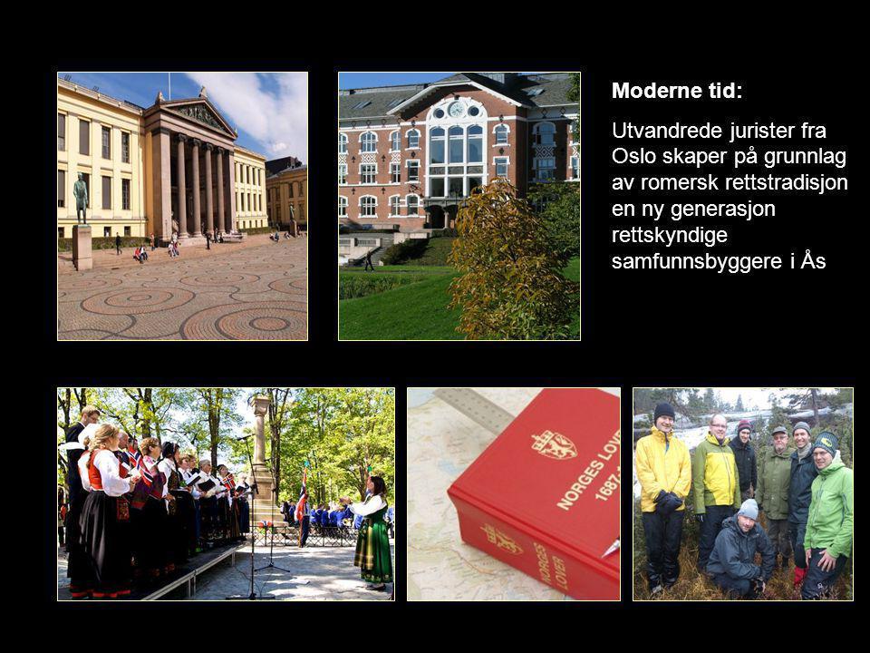 Moderne tid: Utvandrede jurister fra Oslo skaper på grunnlag av romersk rettstradisjon en ny generasjon rettskyndige samfunnsbyggere i Ås