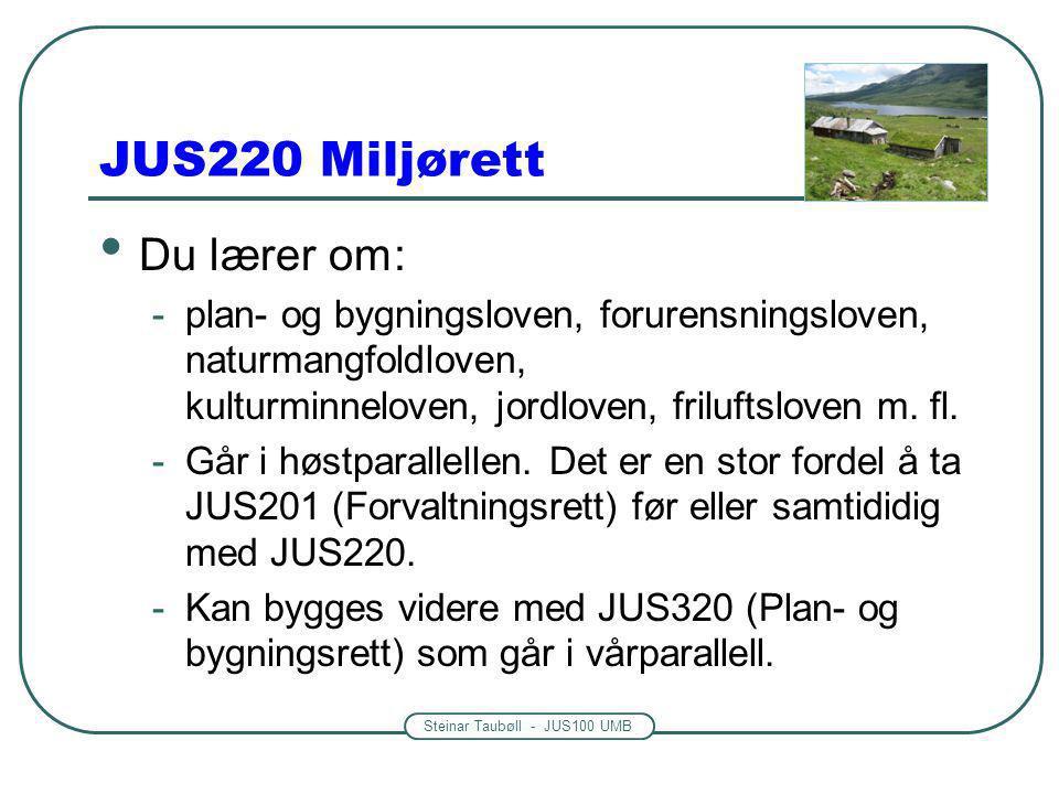 Steinar Taubøll - JUS100 UMB JUS220 Miljørett Du lærer om: -plan- og bygningsloven, forurensningsloven, naturmangfoldloven, kulturminneloven, jordloven, friluftsloven m.