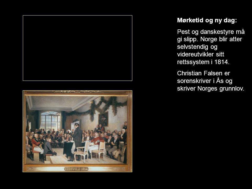 Mørketid og ny dag: Pest og danskestyre må gi slipp. Norge blir atter selvstendig og videreutvikler sitt rettssystem i 1814. Christian Falsen er soren