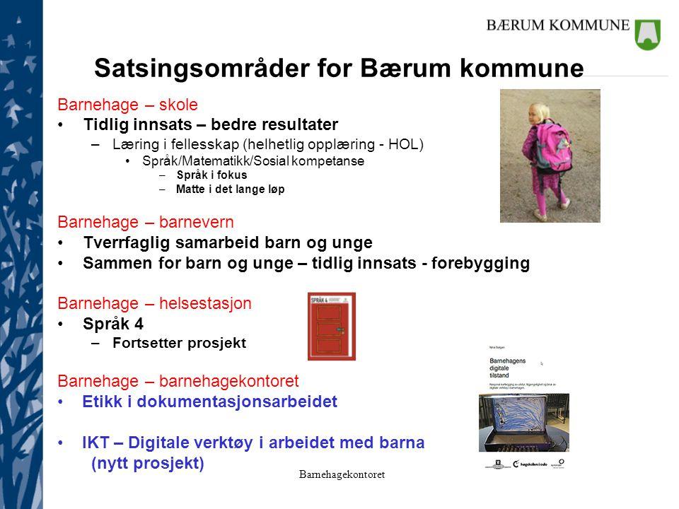 Barnehagekontoret Satsingsområder for Bærum kommune Barnehage – skole Tidlig innsats – bedre resultater –Læring i fellesskap (helhetlig opplæring - HO