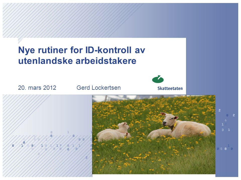 Nye rutiner for ID-kontroll av utenlandske arbeidstakere 20. mars 2012 Gerd Lockertsen