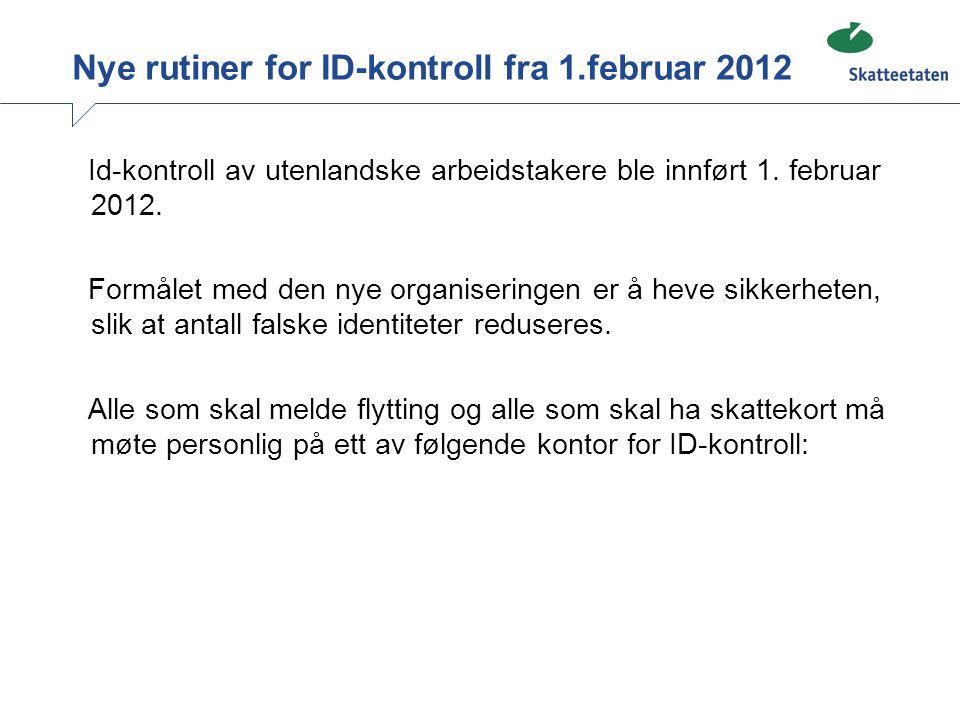 Nye rutiner for ID-kontroll fra 1.februar 2012 Id-kontroll av utenlandske arbeidstakere ble innført 1. februar 2012. Formålet med den nye organisering