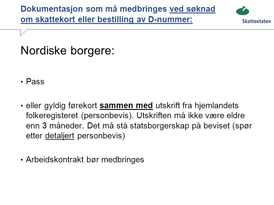 Dokumentasjon som må medbringes ved søknad om skattekort eller bestilling av D-nummer: Nordiske borgere: Pass eller gyldig førekort sammen med utskrif