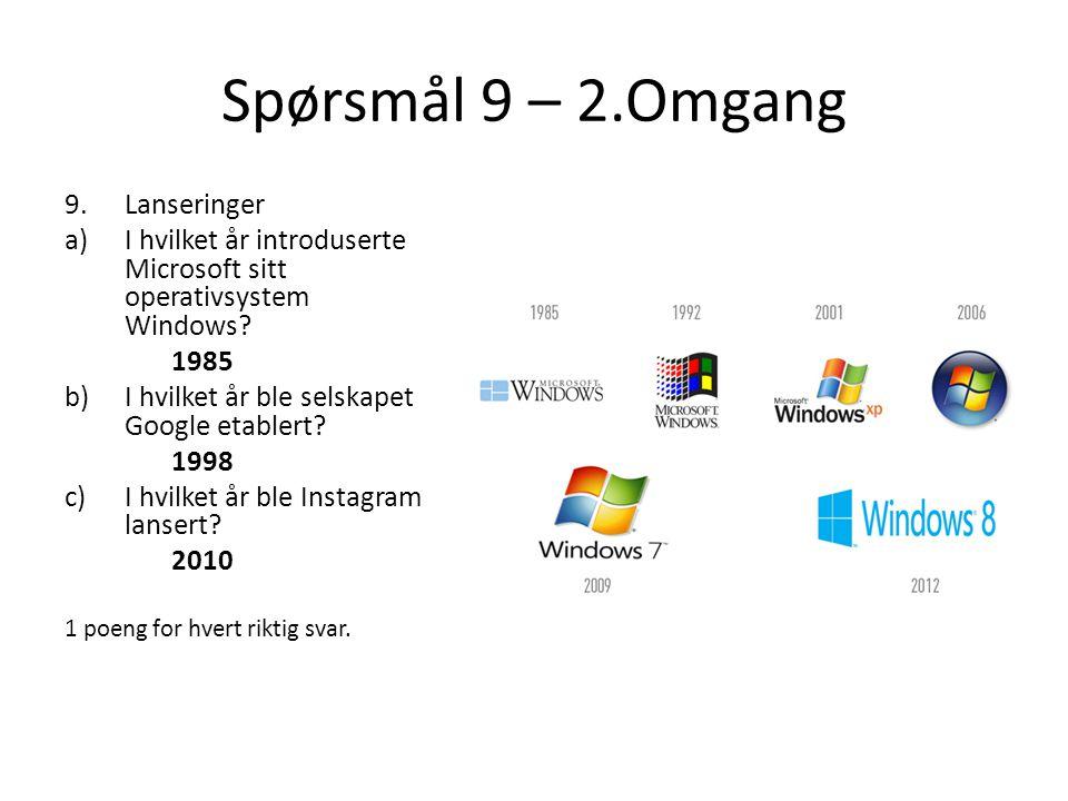 Spørsmål 9 – 2.Omgang 9.Lanseringer a)I hvilket år introduserte Microsoft sitt operativsystem Windows.