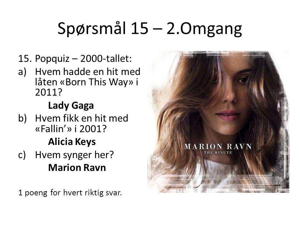 Spørsmål 15 – 2.Omgang 15.Popquiz – 2000-tallet: a)Hvem hadde en hit med låten «Born This Way» i 2011.