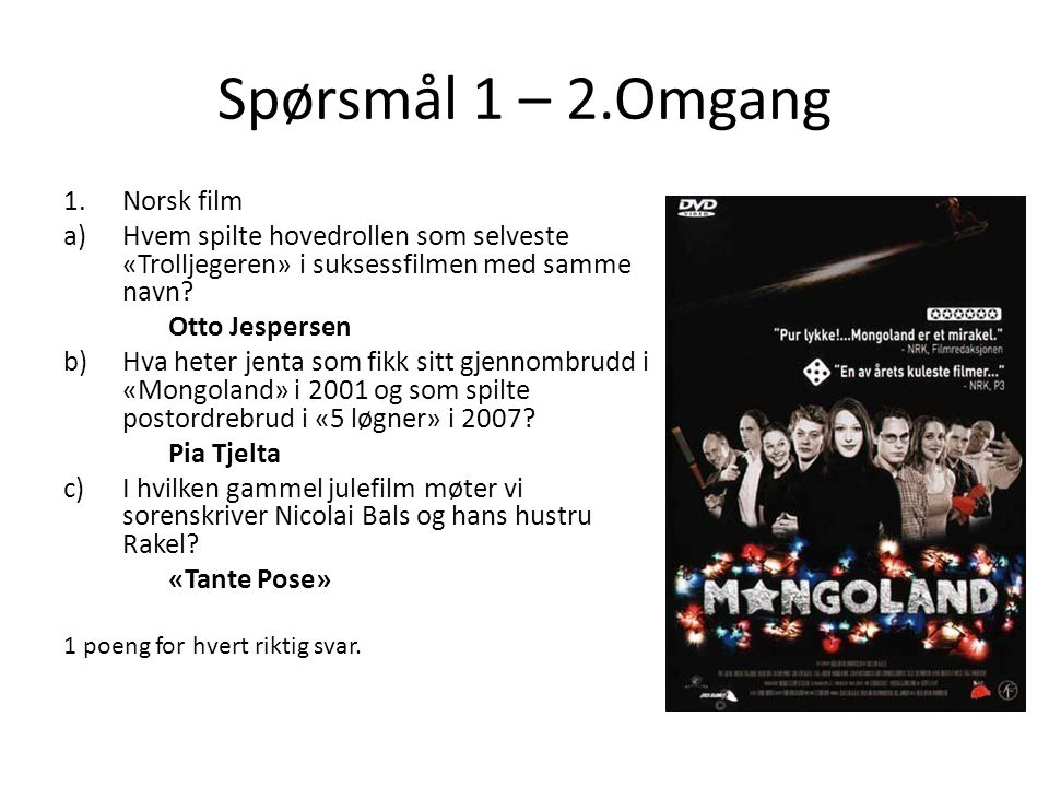 Spørsmål 1 – 2.Omgang 1.Norsk film a)Hvem spilte hovedrollen som selveste «Trolljegeren» i suksessfilmen med samme navn.