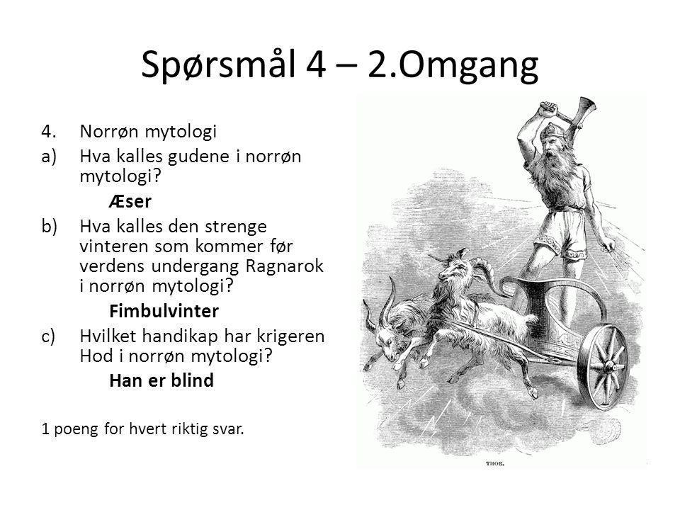 Spørsmål 4 – 2.Omgang 4.Norrøn mytologi a)Hva kalles gudene i norrøn mytologi.