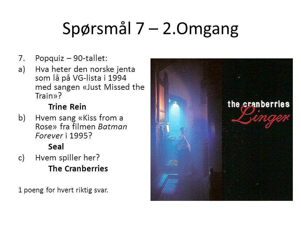 Spørsmål 7 – 2.Omgang 7.Popquiz – 90-tallet: a)Hva heter den norske jenta som lå på VG-lista i 1994 med sangen «Just Missed the Train».