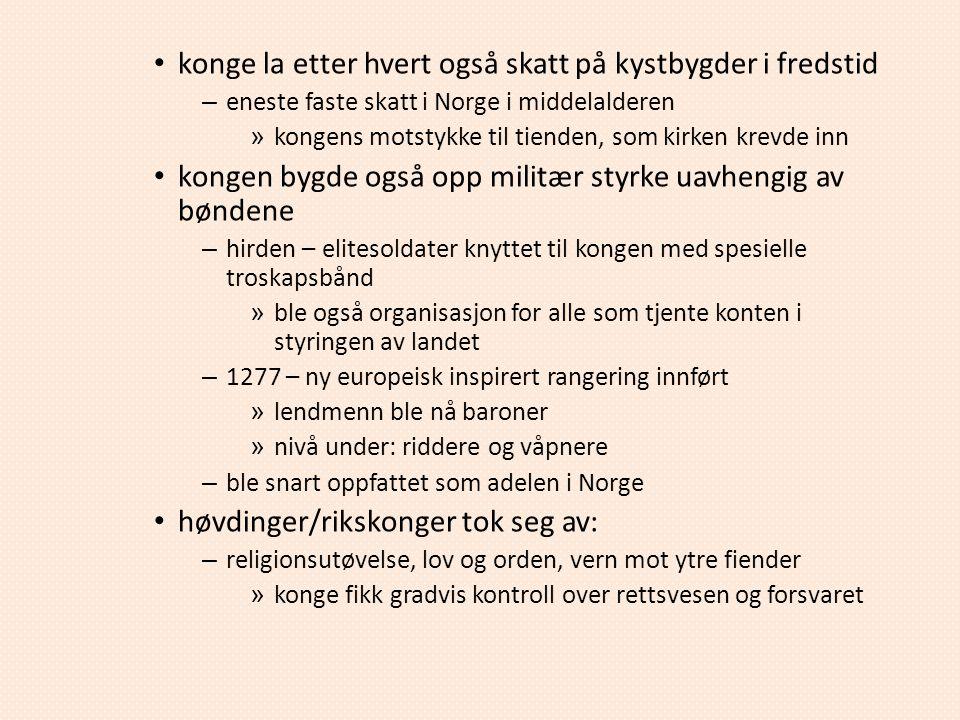 konge la etter hvert også skatt på kystbygder i fredstid – eneste faste skatt i Norge i middelalderen » kongens motstykke til tienden, som kirken krev