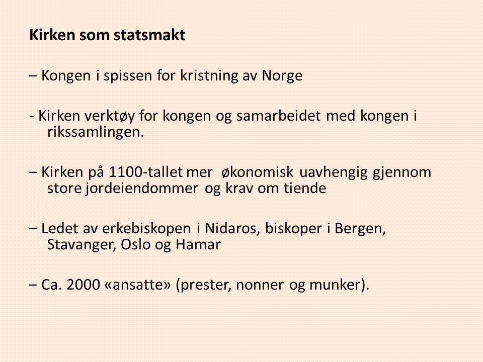 Kirken som statsmakt – Kongen i spissen for kristning av Norge - Kirken verktøy for kongen og samarbeidet med kongen i rikssamlingen. – Kirken på 1100