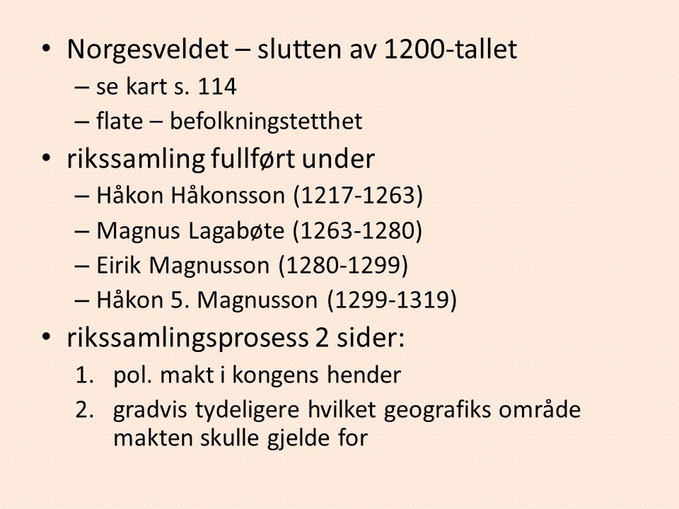 Norgesveldet – slutten av 1200-tallet – se kart s. 114 – flate – befolkningstetthet rikssamling fullført under – Håkon Håkonsson (1217-1263) – Magnus