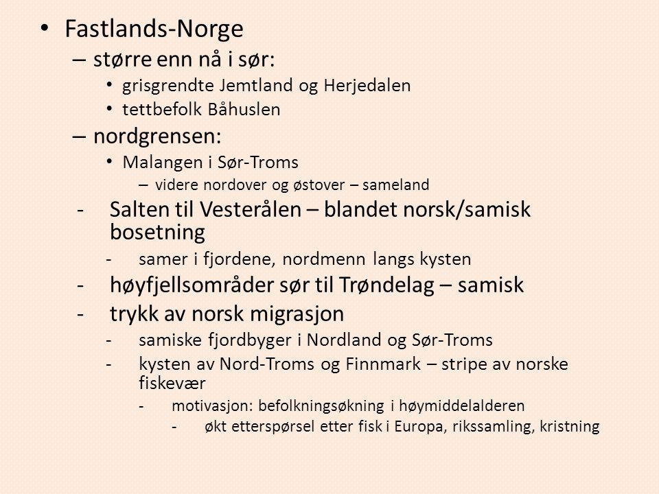 Fastlands-Norge – større enn nå i sør: grisgrendte Jemtland og Herjedalen tettbefolk Båhuslen – nordgrensen: Malangen i Sør-Troms – videre nordover og