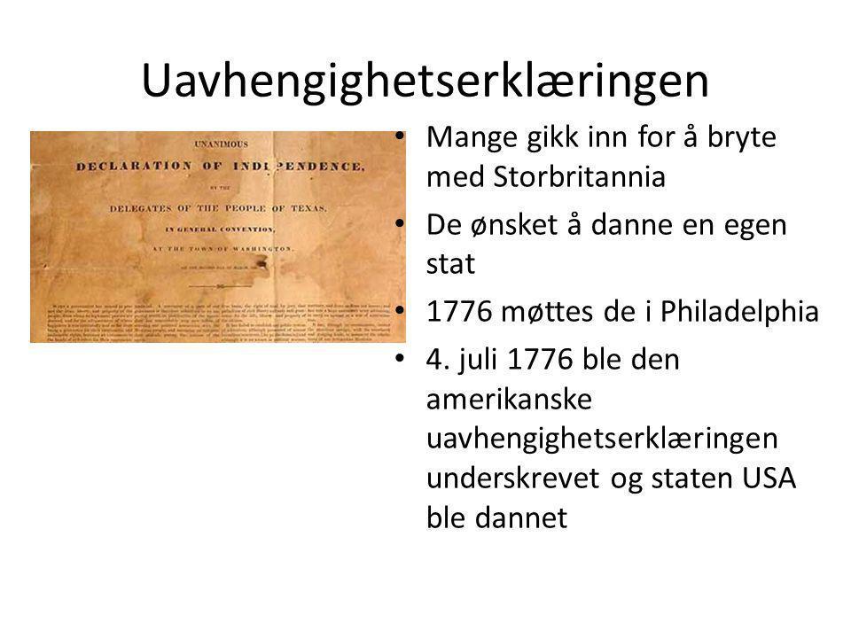 Uavhengighetserklæringen Mange gikk inn for å bryte med Storbritannia De ønsket å danne en egen stat 1776 møttes de i Philadelphia 4. juli 1776 ble de