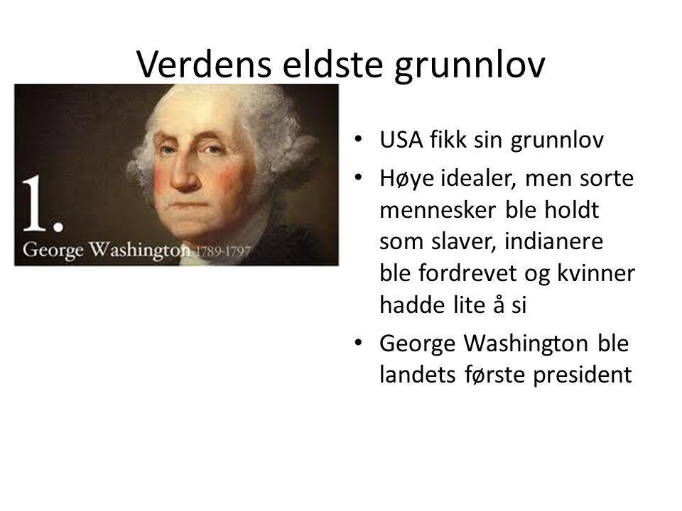 Verdens eldste grunnlov USA fikk sin grunnlov Høye idealer, men sorte mennesker ble holdt som slaver, indianere ble fordrevet og kvinner hadde lite å