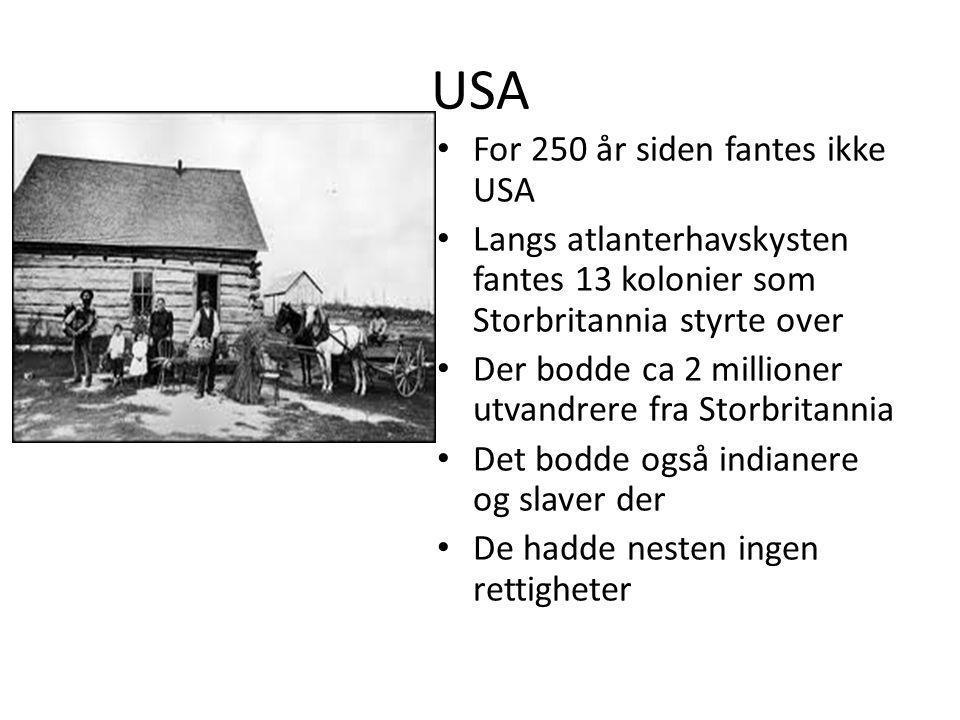 USA For 250 år siden fantes ikke USA Langs atlanterhavskysten fantes 13 kolonier som Storbritannia styrte over Der bodde ca 2 millioner utvandrere fra