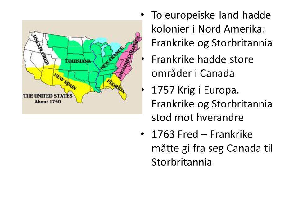 To europeiske land hadde kolonier i Nord Amerika: Frankrike og Storbritannia Frankrike hadde store områder i Canada 1757 Krig i Europa. Frankrike og S