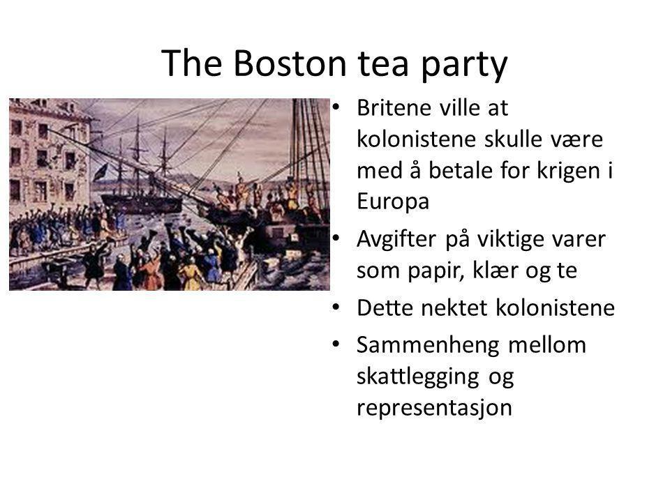 The Boston tea party Britene ville at kolonistene skulle være med å betale for krigen i Europa Avgifter på viktige varer som papir, klær og te Dette n