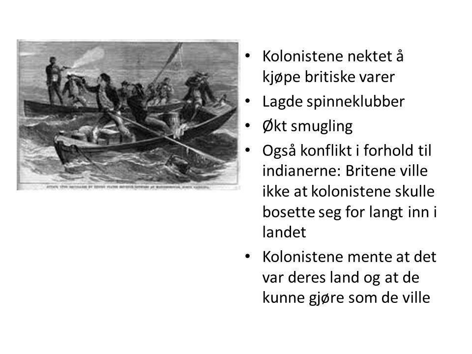 Kolonistene nektet å kjøpe britiske varer Lagde spinneklubber Økt smugling Også konflikt i forhold til indianerne: Britene ville ikke at kolonistene s