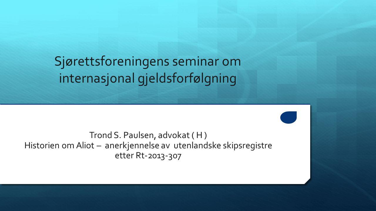 Sjørettsforeningens seminar om internasjonal gjeldsforfølgning Trond S. Paulsen, advokat ( H ) Historien om Aliot – anerkjennelse av utenlandske skips