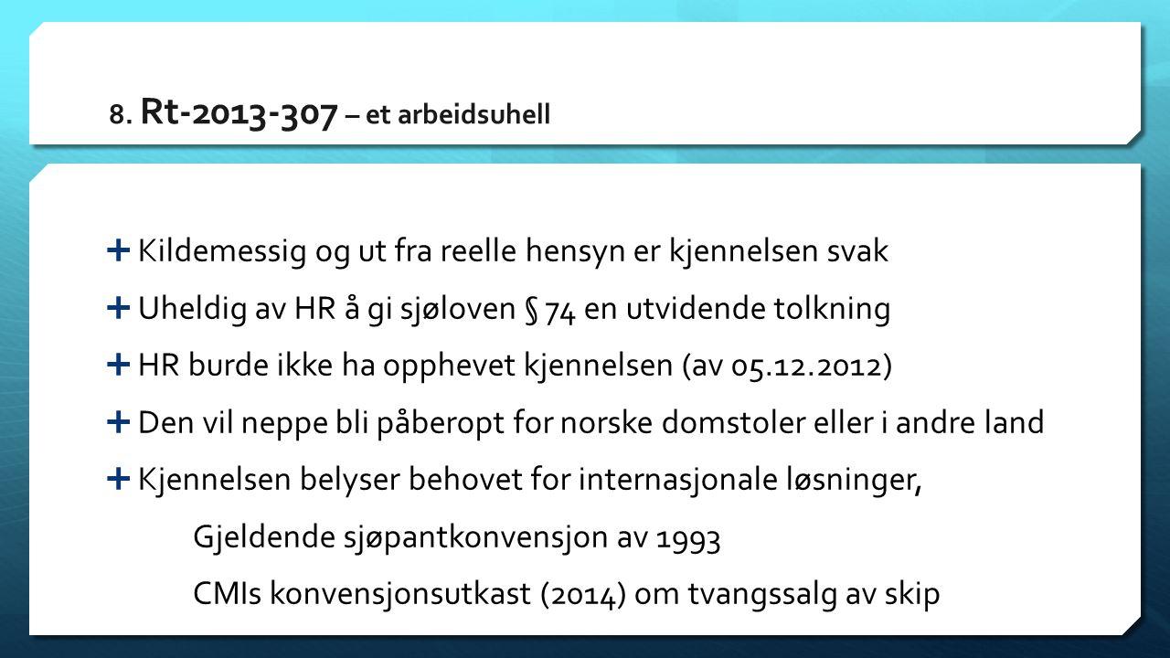 8. Rt-2013-307 – et arbeidsuhell  Kildemessig og ut fra reelle hensyn er kjennelsen svak  Uheldig av HR å gi sjøloven § 74 en utvidende tolkning  H