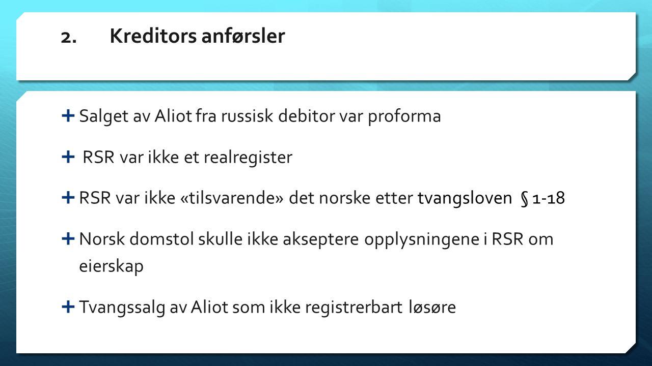 2.Kreditors anførsler  Salget av Aliot fra russisk debitor var proforma  RSR var ikke et realregister  RSR var ikke «tilsvarende» det norske etter