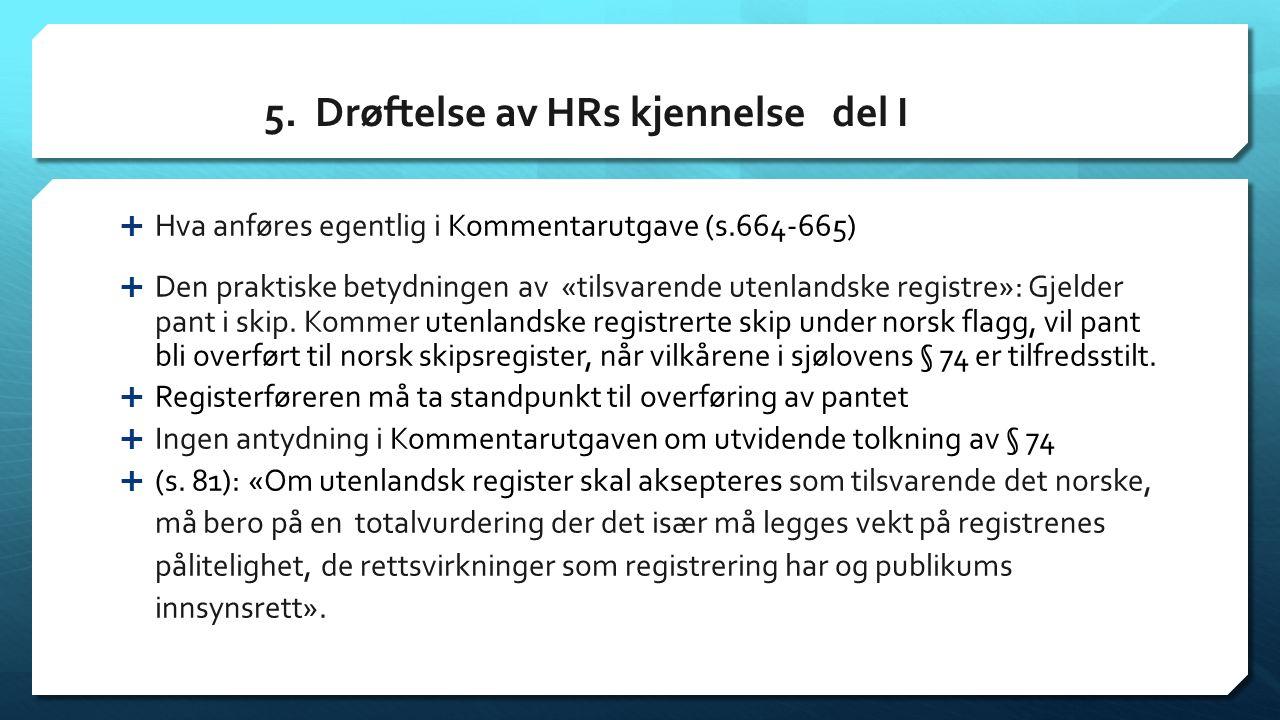 5. Drøftelse av HRs kjennelse del I  Hva anføres egentlig i Kommentarutgave (s.664-665)  Den praktiske betydningen av «tilsvarende utenlandske regis