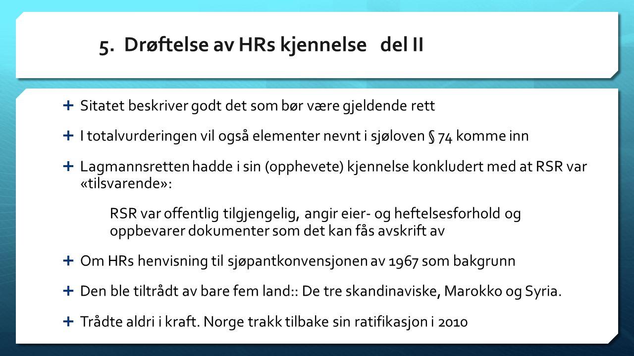 5. Drøftelse av HRs kjennelse del II  Sitatet beskriver godt det som bør være gjeldende rett  I totalvurderingen vil også elementer nevnt i sjøloven
