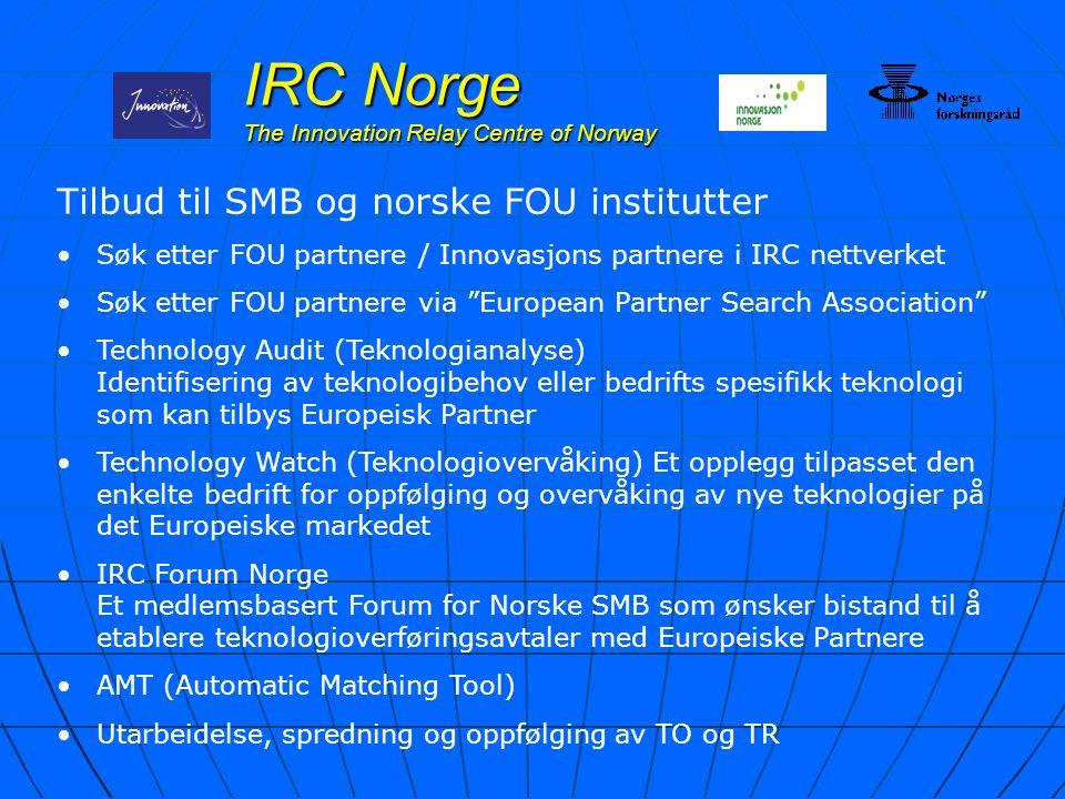 IRC Norge The Innovation Relay Centre of Norway Tilbud til SMB og norske FOU institutter Søk etter FOU partnere / Innovasjons partnere i IRC nettverke