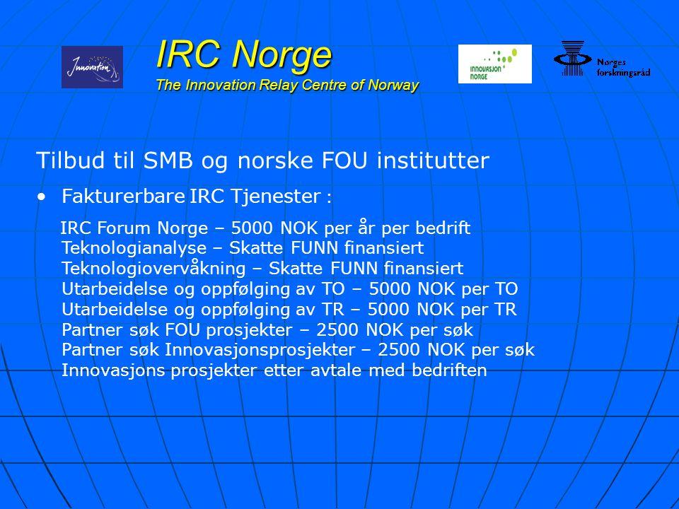 IRC Norge The Innovation Relay Centre of Norway Tilbud til SMB og norske FOU institutter Fakturerbare IRC Tjenester : IRC Forum Norge – 5000 NOK per å