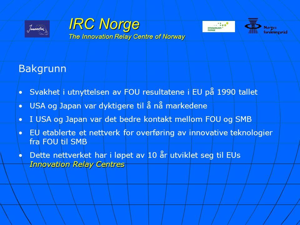 IRC Norge The Innovation Relay Centre of Norway Bakgrunn Svakhet i utnyttelsen av FOU resultatene i EU på 1990 tallet USA og Japan var dyktigere til å