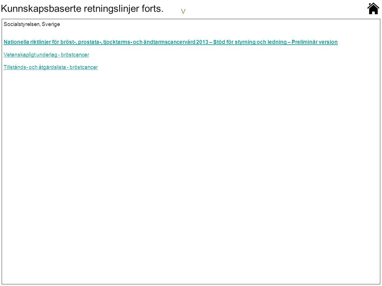 Kunnskapsbaserte retningslinjer forts. V Socialstyrelsen, Sverige Nationella riktlinjer för bröst-, prostata-, tjocktarms- och ändtarmscancervård 2013