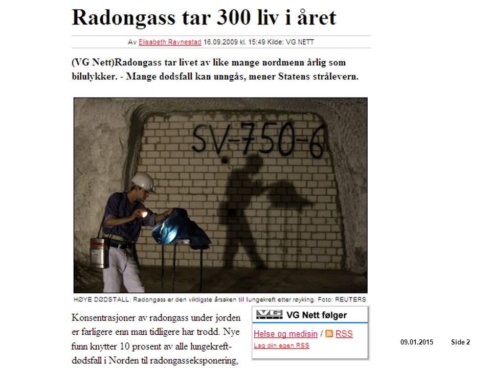 09.01.2015 Side 3 Hva er radon Usynlig, luktfri gass Radioaktivt Kreftfremkallende Norge ligger på verdenstoppen når det gjelder radon i bolighus Ca.