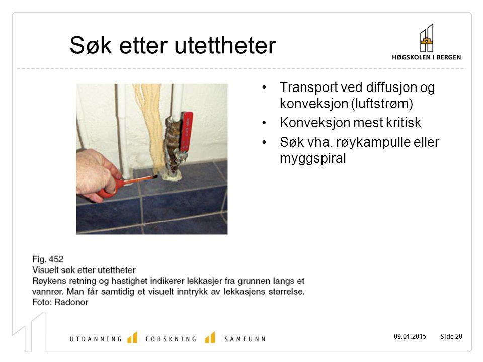 09.01.2015 Side 20 Søk etter utettheter Transport ved diffusjon og konveksjon (luftstrøm) Konveksjon mest kritisk Søk vha.