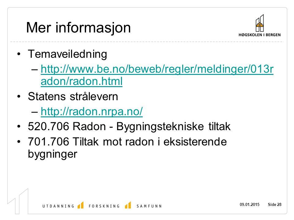 09.01.2015 Side 28 Mer informasjon Temaveiledning –http://www.be.no/beweb/regler/meldinger/013r adon/radon.htmlhttp://www.be.no/beweb/regler/meldinger/013r adon/radon.html Statens strålevern –http://radon.nrpa.no/http://radon.nrpa.no/ 520.706 Radon - Bygningstekniske tiltak 701.706 Tiltak mot radon i eksisterende bygninger