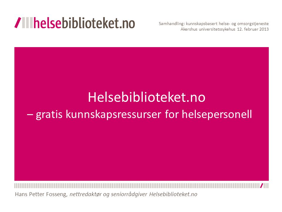 Helsebiblioteket.no – gratis kunnskapsressurser for helsepersonell Samhandling: kunnskapsbasert helse- og omsorgstjeneste Akershus universitetssykehus