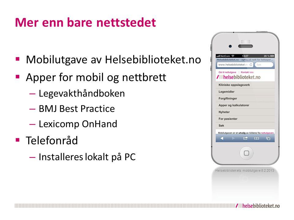 Mer enn bare nettstedet  Mobilutgave av Helsebiblioteket.no  Apper for mobil og nettbrett – Legevakthåndboken – BMJ Best Practice – Lexicomp OnHand