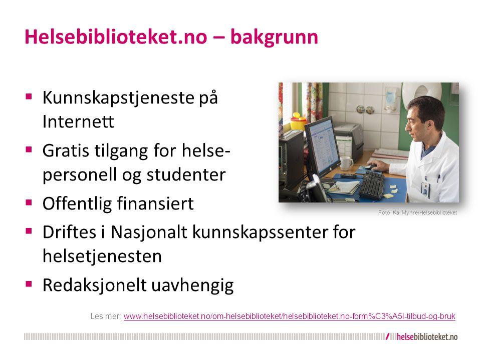 Helsebiblioteket.no – bakgrunn  Kunnskapstjeneste på Internett  Gratis tilgang for helse- personell og studenter  Offentlig finansiert  Driftes i