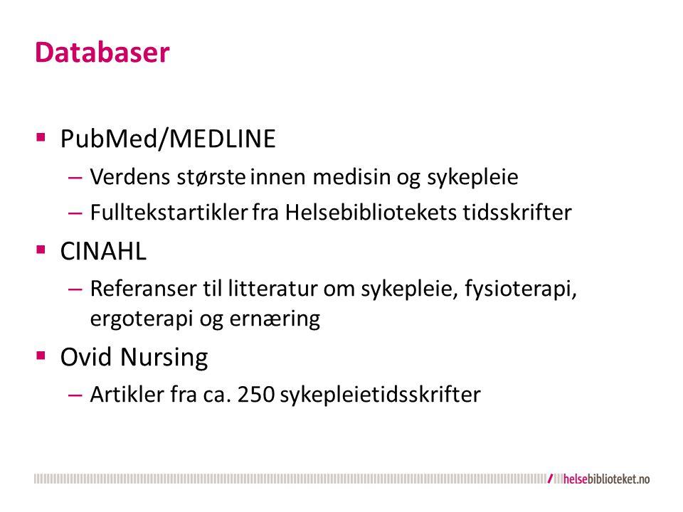 Databaser  PubMed/MEDLINE – Verdens største innen medisin og sykepleie – Fulltekstartikler fra Helsebibliotekets tidsskrifter  CINAHL – Referanser t