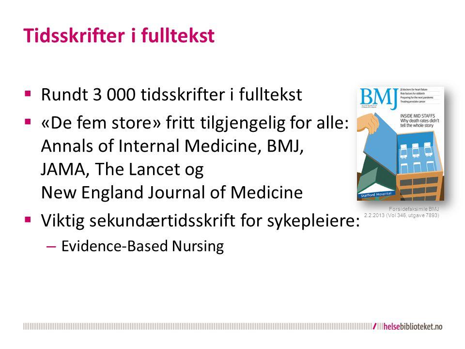 Tidsskrifter i fulltekst  Rundt 3 000 tidsskrifter i fulltekst  «De fem store» fritt tilgjengelig for alle: Annals of Internal Medicine, BMJ, JAMA,