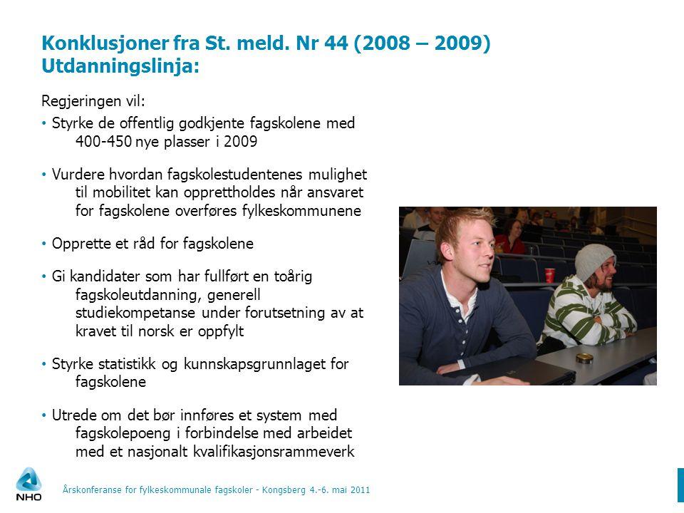 Konklusjoner fra St. meld. Nr 44 (2008 – 2009) Utdanningslinja: Regjeringen vil: Styrke de offentlig godkjente fagskolene med 400-450 nye plasser i 20
