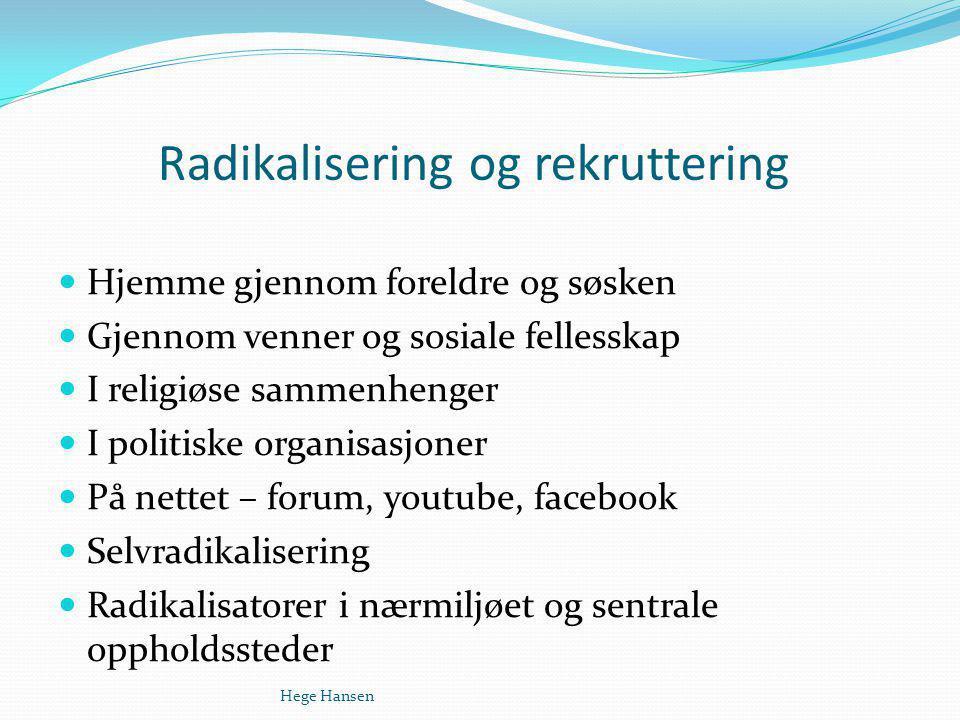 Radikalisering og rekruttering Hjemme gjennom foreldre og søsken Gjennom venner og sosiale fellesskap I religiøse sammenhenger I politiske organisasjo